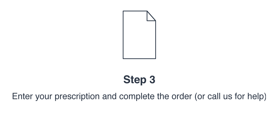Step 3: Enter your prescription and complete the order (or call us for help)