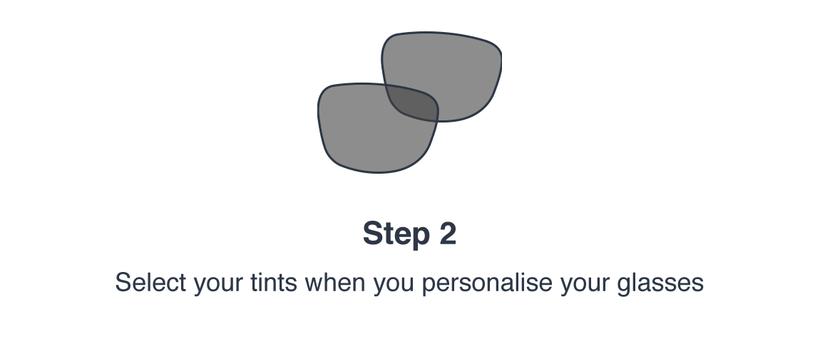 Step 2: Select your tints when you personalise your glasses