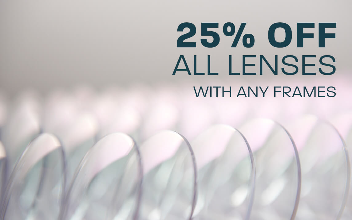 25% off all lenses with any frames